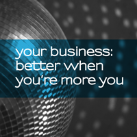 Why Your Business is Better When You're More You